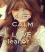 KEEP CALM AND LOVE  eleanor . C  - Personalised Poster A4 size