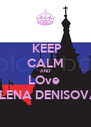 KEEP CALM AND LOve  ELENA DENISOVA - Personalised Poster A4 size