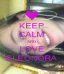 KEEP CALM AND LOVE ELEONORA - Personalised Poster A4 size