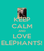 KEEP CALM AND LOVE ELEPHANTS! - Personalised Poster A4 size