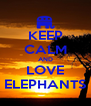 KEEP CALM AND LOVE ELEPHANTS - Personalised Poster A4 size