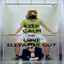 KEEP CALM AND LOVE ELEVATOR GUY - Personalised Poster A4 size