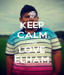 KEEP CALM AND LOVE ELHAM - Personalised Poster A4 size