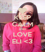 KEEP CALM AND LOVE ELI <3 - Personalised Poster A4 size