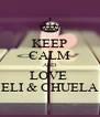 KEEP CALM AND LOVE  ELI & CHUELA - Personalised Poster A4 size