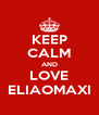 KEEP CALM AND LOVE ELIAOMAXI - Personalised Poster A4 size