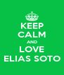 KEEP CALM AND LOVE ELIAS SOTO - Personalised Poster A4 size