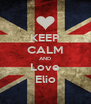 KEEP CALM AND Love Elio - Personalised Poster A4 size