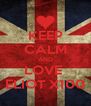 KEEP CALM AND LOVE  ELIOT X100 - Personalised Poster A4 size