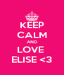 KEEP CALM AND LOVE  ELISE <3 - Personalised Poster A4 size