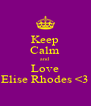 Keep Calm and Love Elise Rhodes <3 - Personalised Poster A4 size