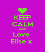KEEP CALM AND Love  Elise x  - Personalised Poster A4 size