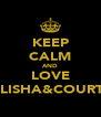 KEEP CALM AND LOVE ELISHA&COURT! - Personalised Poster A4 size