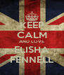 KEEP CALM AND LOVE ELISHA FENNELL - Personalised Poster A4 size