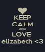 KEEP CALM AND LOVE  elizabeth <3 - Personalised Poster A4 size