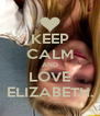 KEEP CALM AND LOVE ELIZABETH. - Personalised Poster A4 size