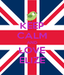KEEP CALM AND LOVE ELIZE - Personalised Poster A4 size