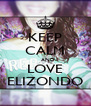 KEEP CALM    AND LOVE ELIZONDO - Personalised Poster A4 size