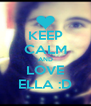 KEEP CALM AND LOVE ELLA :D - Personalised Poster A4 size