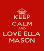 KEEP CALM AND LOVE ELLA MASON - Personalised Poster A4 size
