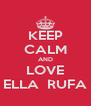 KEEP CALM AND LOVE ELLA  RUFA - Personalised Poster A4 size