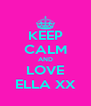 KEEP CALM AND LOVE ELLA XX - Personalised Poster A4 size