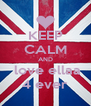 KEEP CALM AND  love ellaa 4 ever - Personalised Poster A4 size