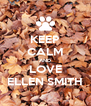 KEEP CALM AND LOVE ELLEN SMITH - Personalised Poster A4 size