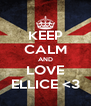KEEP CALM AND LOVE ELLICE <3 - Personalised Poster A4 size