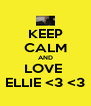 KEEP CALM AND LOVE  ELLIE <3 <3 - Personalised Poster A4 size