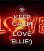 KEEP CALM AND LOVE ELLIE:) - Personalised Poster A4 size