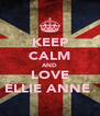 KEEP CALM AND LOVE ELLIE ANNE  - Personalised Poster A4 size
