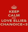 KEEP CALM AND LOVE ELLIE& CHANOICE<3 - Personalised Poster A4 size