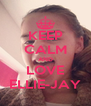 KEEP CALM AND LOVE ELLIE-JAY - Personalised Poster A4 size