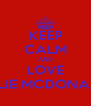 KEEP CALM AND LOVE ELLIE MCDONALD - Personalised Poster A4 size