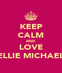 KEEP CALM AND LOVE ELLIE MICHAEL - Personalised Poster A4 size