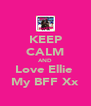 KEEP CALM AND Love Ellie  My BFF Xx - Personalised Poster A4 size