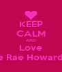 KEEP CALM AND Love Ellie Rae Howard!<3 - Personalised Poster A4 size