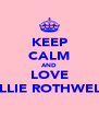 KEEP CALM AND LOVE ELLIE ROTHWELL - Personalised Poster A4 size
