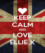 KEEP CALM AND LOVE ELLIE X - Personalised Poster A4 size
