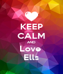 KEEP CALM AND Love  Ells - Personalised Poster A4 size