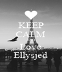 KEEP CALM AND Love Ellysjed - Personalised Poster A4 size