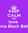 KEEP CALM AND love  Elma Black Belle - Personalised Poster A4 size