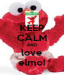 KEEP CALM AND love elmo! - Personalised Poster A4 size