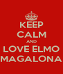 KEEP CALM AND LOVE ELMO MAGALONA - Personalised Poster A4 size