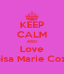 KEEP CALM AND Love Eloisa Marie Cozun - Personalised Poster A4 size