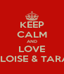 KEEP CALM AND LOVE ELOISE & TARA - Personalised Poster A4 size