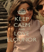 KEEP CALM AND LOVE ELOUNOR - Personalised Poster A4 size