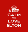 KEEP CALM AND LOVE ELTON - Personalised Poster A4 size
