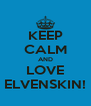 KEEP CALM AND LOVE ELVENSKIN! - Personalised Poster A4 size